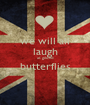 we will all laugh at gilded butterflies  - Personalised Poster A1 size