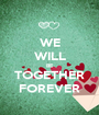 WE WILL BE TOGETHER FOREVER - Personalised Poster A1 size