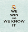 WE WIN AND WE KNOW IT - Personalised Poster A1 size