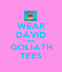 WEAR DAVID AND GOLIATH TEES - Personalised Poster A1 size