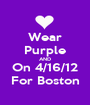 Wear Purple AND On 4/16/12 For Boston - Personalised Poster A1 size