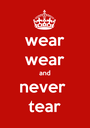 wear wear and never  tear - Personalised Poster A1 size