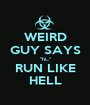 """WEIRD GUY SAYS """"hi..."""" RUN LIKE HELL - Personalised Poster A1 size"""