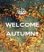 WELCOME  AUTUMN!!  - Personalised Poster A1 size