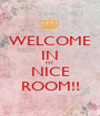 WELCOME IN MY NICE ROOM!! - Personalised Poster A1 size
