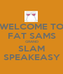 WELCOME TO FAT SAMS GRAND SLAM SPEAKEASY - Personalised Poster A1 size