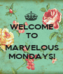 WELCOME TO  MARVELOUS MONDAYS! - Personalised Poster A1 size