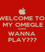 WELCOME TO  MY OMEGLE GAME  WANNA  PLAY??? - Personalised Poster A1 size