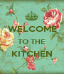 WELCOME TO THE  KITCHEN  - Personalised Poster A1 size