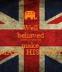 Well  behaved bitches seldom make  MAKE HISTORY - Personalised Poster A1 size
