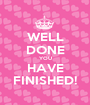 WELL DONE YOU HAVE FINISHED! - Personalised Poster A1 size