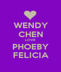 WENDY CHEN LOVE PHOEBY FELICIA - Personalised Poster A1 size