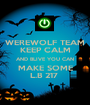 WEREWOLF TEAM KEEP CALM AND BLIVE YOU CAN MAKE SOME L.B 217  - Personalised Poster A1 size
