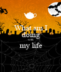 What am I doing with my life  - Personalised Poster A1 size