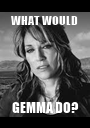 WHAT WOULD  GEMMA DO? - Personalised Poster A1 size