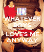 WHATEVER BOYS ONE DIRECTION  LOVE'S ME ANYWAY - Personalised Poster A1 size