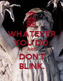 WHATEVER YOU DO, JUST DON'T BLINK. - Personalised Poster A1 size