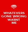 WHATEVERS GONE WRONG IT WASNT ME - Personalised Poster A1 size