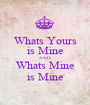 Whats Yours is Mine AND Whats Mine is Mine - Personalised Poster A1 size
