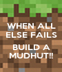 WHEN ALL ELSE FAILS  BUILD A MUDHUT!! - Personalised Poster A1 size