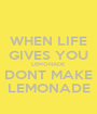 WHEN LIFE GIVES YOU LEMONADE DONT MAKE LEMONADE - Personalised Poster A1 size