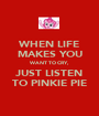 WHEN LIFE MAKES YOU WANT TO CRY, JUST LISTEN TO PINKIE PIE - Personalised Poster A1 size