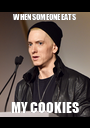 WHEN SOMEONE EATS  MY COOKIES - Personalised Poster A1 size