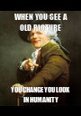 WHEN YOU SEE A OLD PICTURE YOU CHANGE YOU LOOK IN HUMANITY - Personalised Poster A1 size
