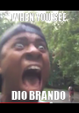 WHEN YOU SEE  DIO BRANDO  - Personalised Poster A1 size