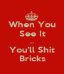 When You See It ... You'll Shit Bricks - Personalised Poster A1 size