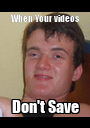 When Your videos Don't Save - Personalised Poster A1 size