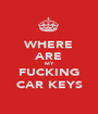 WHERE ARE MY FUCKING CAR KEYS - Personalised Poster A1 size