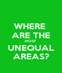 WHERE  ARE THE MOST  UNEQUAL AREAS? - Personalised Poster A1 size