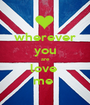 wherever you are love  me  - Personalised Poster A1 size