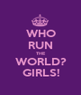 WHO RUN THE WORLD? GIRLS! - Personalised Poster A1 size