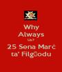 Why Always Us? 25 Sena Marċ ta' Filgħodu - Personalised Poster A1 size
