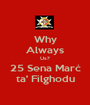 Why Always Us? 25 Sena Marċ ta' Filghodu - Personalised Poster A1 size