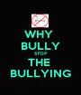 WHY  BULLY STOP THE  BULLYING - Personalised Poster A1 size