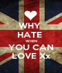 WHY  HATE  WHEN YOU CAN LOVE Xx - Personalised Poster A1 size