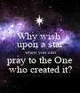 Why wish  upon a star when you can pray to the One who created it? - Personalised Poster A1 size
