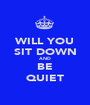 WILL YOU SIT DOWN AND BE QUIET - Personalised Poster A1 size