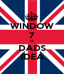 WINDOW 7 IS DADS IDEA - Personalised Poster A1 size