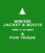 WINTER JACKET & BOOTS FREE IF IN NEED & FOR TRADE - Personalised Poster A1 size