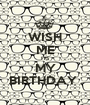 WISH ME ITS MY BIRTHDAY  - Personalised Poster A1 size