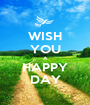 WISH YOU A HAPPY DAY - Personalised Poster A1 size