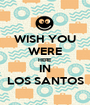 WISH YOU WERE HERE IN LOS SANTOS - Personalised Poster A1 size