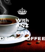 With ANZ I CAN DRINK COFFEE - Personalised Poster A1 size