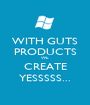 WITH GUTS PRODUCTS WE CREATE YESSSSS... - Personalised Poster A1 size