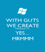 WITH GUTS WE CREATE PRODUCTS YES... MRMMM - Personalised Poster A1 size