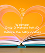Woehoe  Only 3 Months left :D   Before the baby comes  - Personalised Poster A1 size